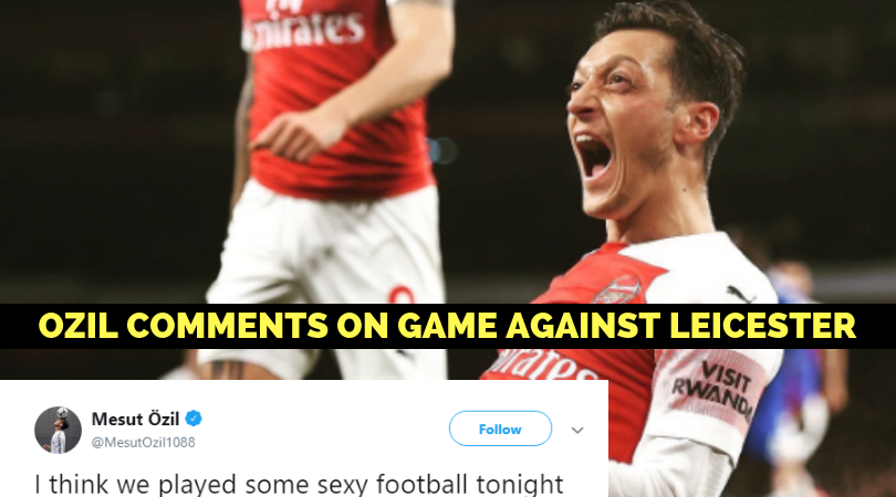 Mesut Ozil on Leicester game