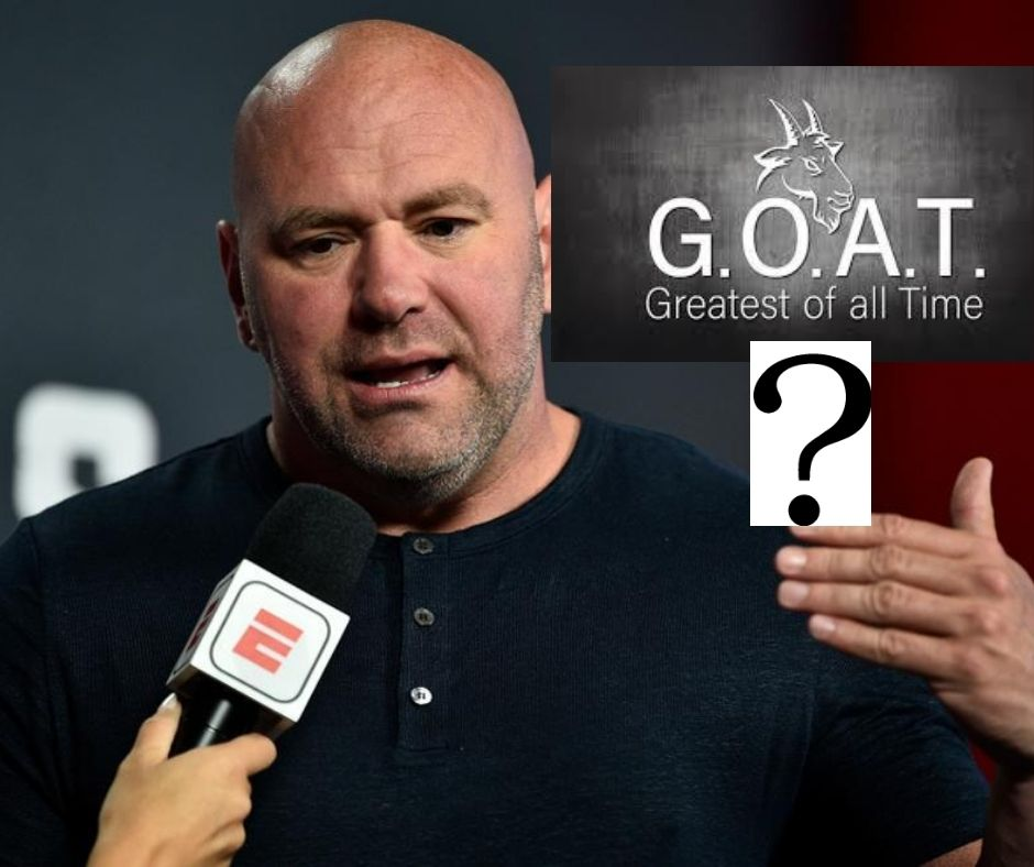 Find Out 'Who According To Dana White is The GOAT' Of UFC